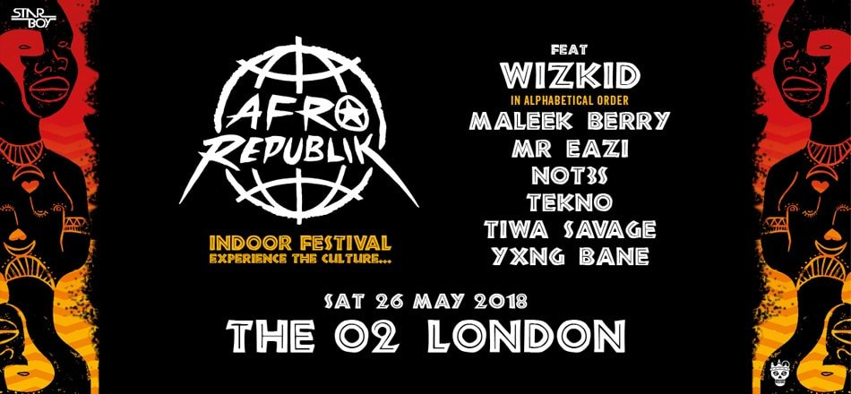 Afrorepublik Festival Will take place at The O2 On 5/26/18 Wiz Kid , Mr Eazi, Not3S, YXNG, Maleek Berry & More